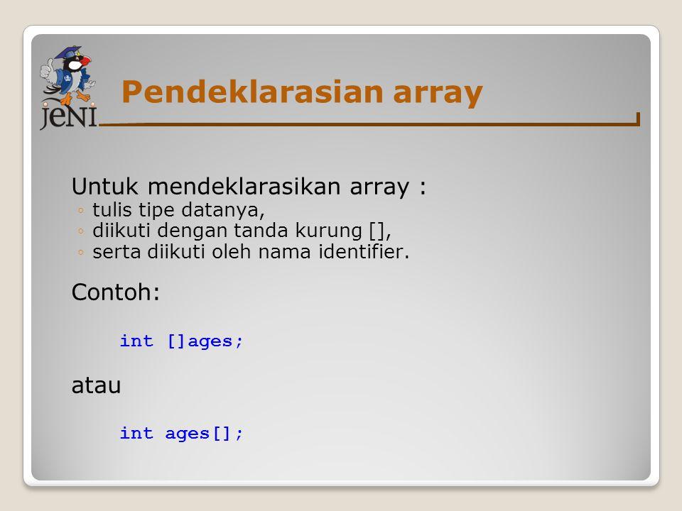 Pendeklarasian array Untuk mendeklarasikan array : Contoh: int []ages;
